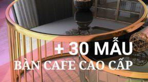 +30 Mẫu Bàn Cafe Phòng Khách Hiện Đại – Sang Trọng
