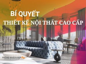 bí quyết thiết kế nội thất cao cấp