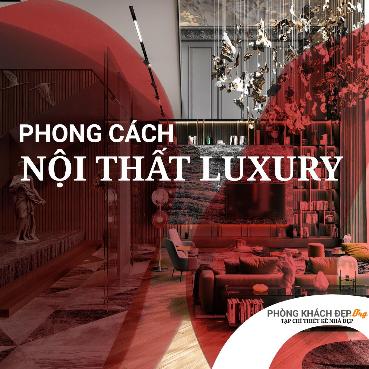 Phong cách nội thất luxury