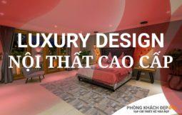 Luxury Design⚡️Nội Thất Cao Cấp