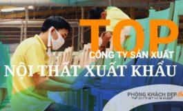  TOP 3  Những công ty sản xuất nội thất xuất khẩu uy tín nhất Việt Nam