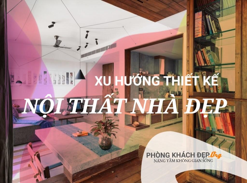 Xu hướng thiết kế nội thất nhà đẹp