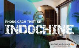 Phong cách Thiết Kế INDOCHINE là gì? Những đặc trưng của phong cách Indochine
